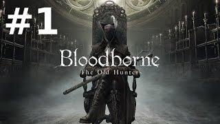 Bloodborne The Old Hunters Прохождение 1 - Как Попасть в Дополнение и Кошмар Охотника