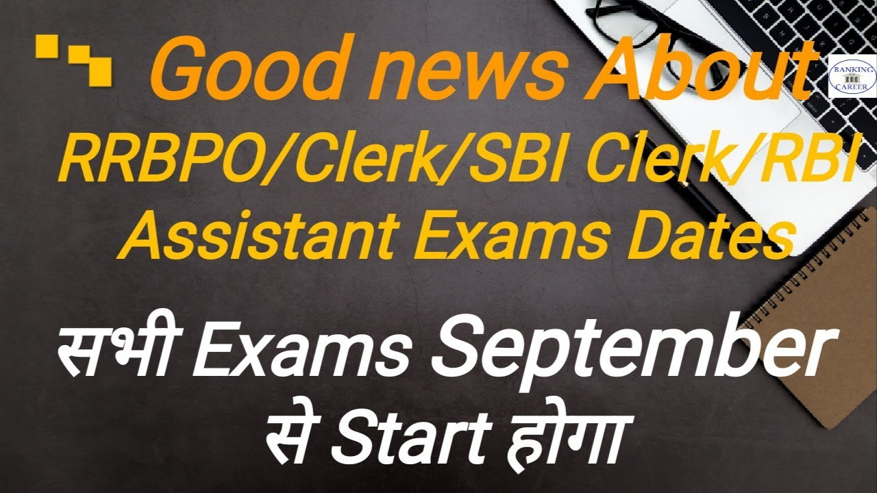About SBI Clerk/RBI Assistant Mains Exams Date 2020,IBPS RRBPO/Clerk Prelims