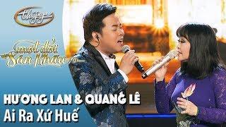 Hương Lan & Quang Lê | Ai Ra Xứ Huế | Live Show - Một Đời Sân Khấu