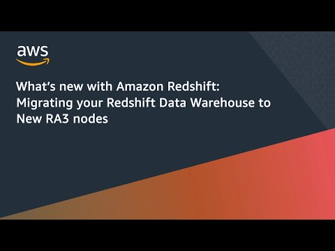 What's new with Amazon Redshift: Migrating your Redshift Data Warehouse to New RA3 Nodes