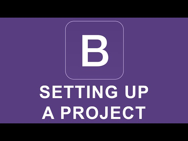 Bootstrap 4 Tutorial 1 - Setting Up A Project
