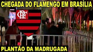 PLANTÃO DA MADRUGADA! CHEGADA DO FLAMENGO A BRASILIA PARA JOGO DA LIBERTA! TORCEDORES RECEBEM MENGÃO