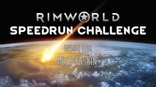 RimWorld / EP 4 - Mech Bashin' / Speedrun Challenge