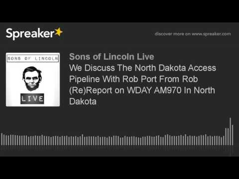 We Discuss The North Dakota Access Pipeline With Rob Port From Rob (Re)Report on WDAY AM970 In North