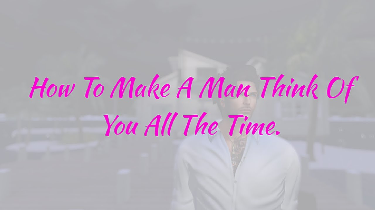 How To Make A Man Think About You