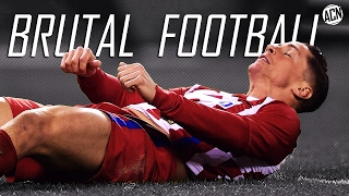 BRUTAL FOOTBALL ● 2017 ●  RED CARDS , FOULS , TACKLES , INJURIES , FIGHT