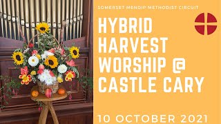 10 October 2021 Harvest Hybrid Worship @ Castle Cary