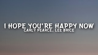 Download Carly Pearce, Lee Brice - I Hope You're Happy Now (Lyrics) Mp3 and Videos