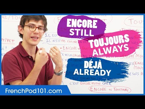 French Adverbs: When to Use Encore, Toujours and Déjà