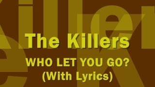 The Killers - Who Let You Go? (With Lyrics)