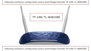 unboxing and basics configuration access point range extender tp link tl wa830re