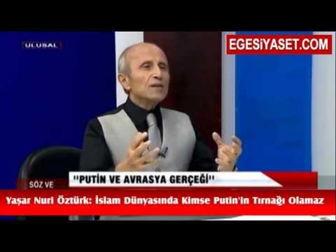 Yaşar Nuri Öztürk: İslam Dünyasında Kimse Putin'in Tırnağı Olamaz