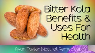 Bitter Kola: Benefits And Uses