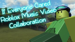 if everyone cared roblox music video collaboration