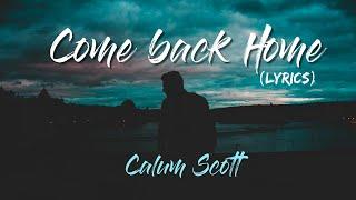 Calum Scott - Come Back Home (Lyrics) Video