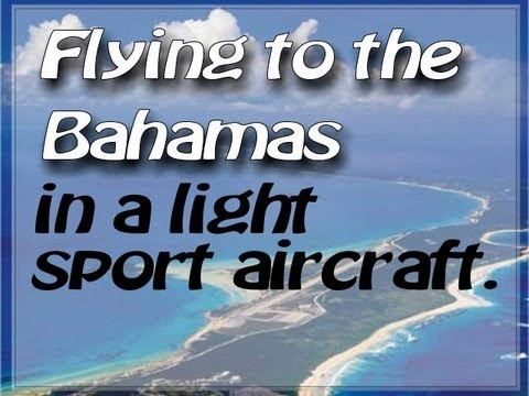 Light Sport Aircraft flying to the Bahamas