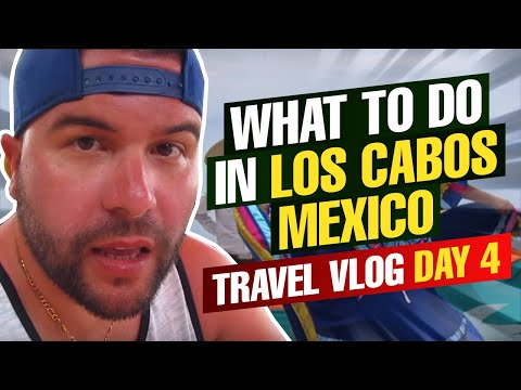 What To Do in Los Cabos Mexico Travel Vlog Day 4
