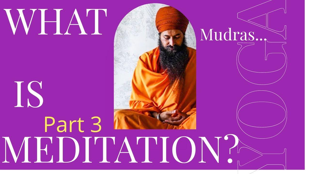What is meditation? | Part 3 | Mudras | Mudras Meditation.