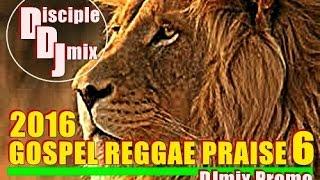 GOSPEL REGGAE PRAISE 6 2016 @DiscipleDJ Mix Promo