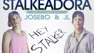 Stalkeadora - Josebo & JL  [Video Lyric]