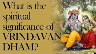What is the spiritual significance of Vrindavan Dham? by Sankarshan Das Adhikari