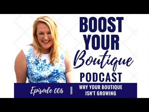 {BOOST YOUR BOUTIQUE PODCAST} 006: Why Your Boutique Isn't Growing
