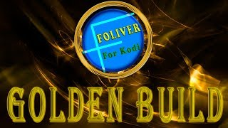 GOLDEN BUILD FOLIVER FOR KODI - KODI 18/ 17 / 16