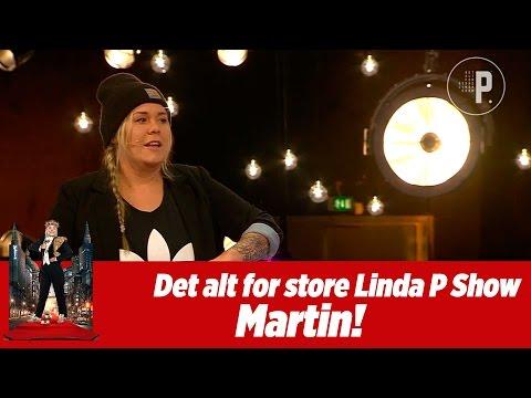 Det alt for store Linda P. show - Martin