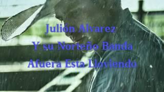 Julión Alvarez Y Su Norteño Banda Afuera Esta Lloviendo (Letra)