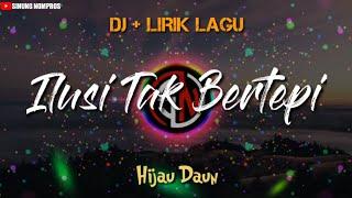 Download DJ ILUSI TAK BERTEPI - HIJAU DAUN || LIRIK LAGU TERBARU
