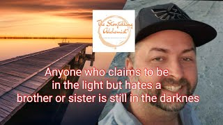 """Anyone who claims to be in the light but hates a brother or sister is still in the darkness."""