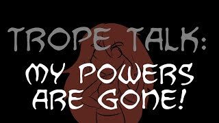 Trope Talk: My Poẁers Are Gone!