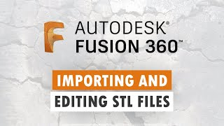 Importing and Editing STL Files in Fusion 360