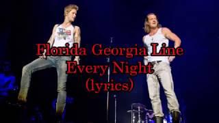 Florida Georgia Line - Every Night (lyrics)