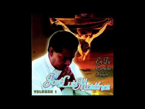 Jose Luis Martinez - En Tu Camino Señor (Disco Completo)