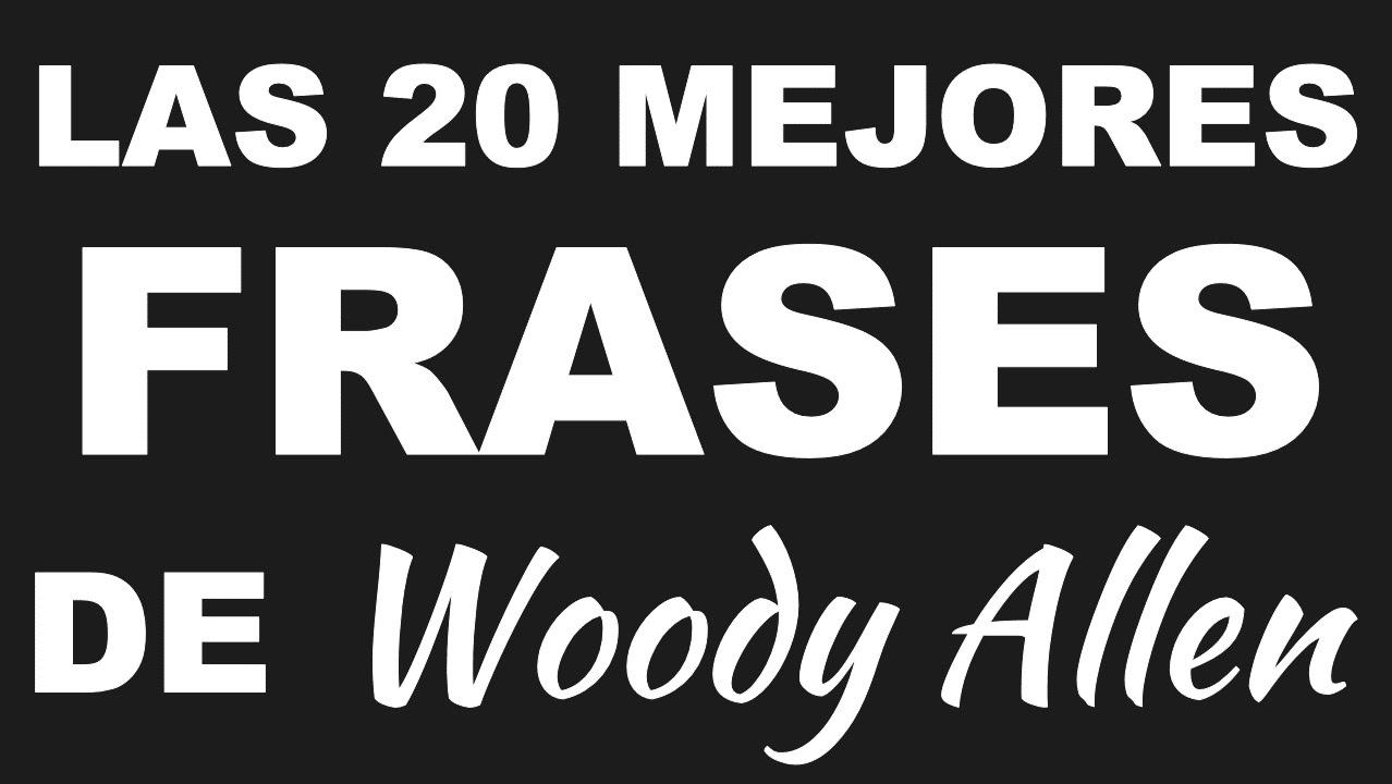 Las 20 Mejores Frases De Woody Allen Frases Graciosas Y Para Pensar