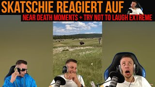 Skatschie REAGIERT auf NEAR DEATH MOMENTS+TRY NOT TO LAUGH EXTEME (Skatschie fiebert mit)