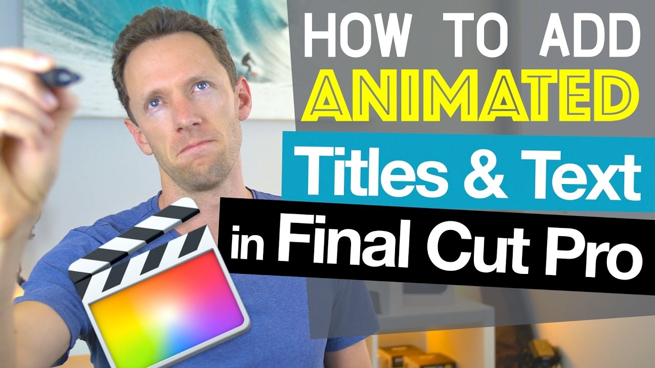 Final Cut Pro Tutorial: How To Add Animated Titles and Text