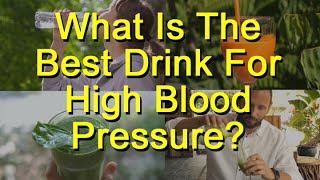 What Is The Best Drink For High Blood Pressure?