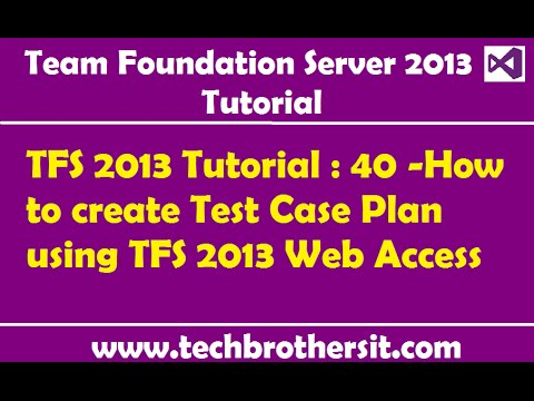 tfs 2013 tutorial 40 how to create test case plan using tfs 2013 web access youtube