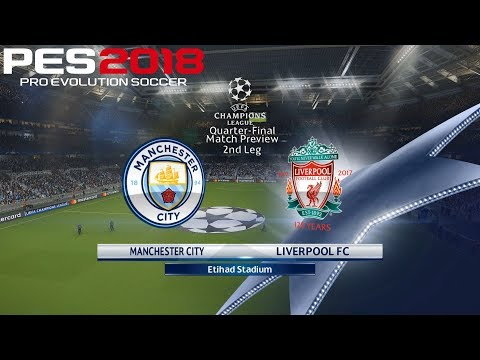 PES 2018 (PC) Manchester City v Liverpool | UEFA CHAMPIONS LEAGUE QUARTER-FINAL | 10/4/2018 |