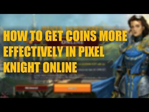 HOW TO GET COINS MORE EFFECTIVELY IN PIXEL KNIGHT ONLINE