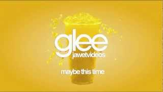 Glee Cast - Maybe This Time (karaoke version)