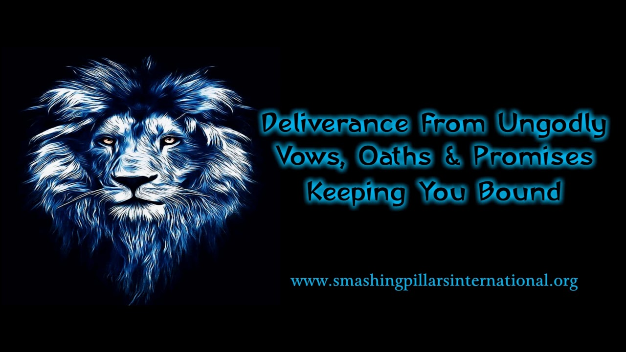 Deliverance from Ungodly Vows, Oaths & Promises Keeping You Bound
