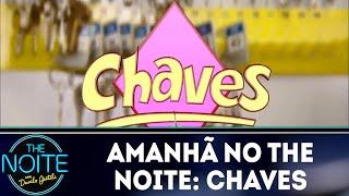 Amanhã no The Noite: Chaves   The Noite (14/06/18)