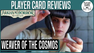 WEAVER OF THE COSMOS | Player Card Review | Arkham Horror: The Card Game