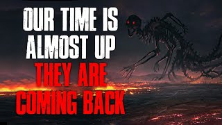 """Our Time Is Almost Up, They Are Coming Back"" Creepypasta"
