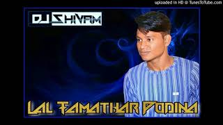 Lal Tamatar Podina ( Very Fast Bass) Dj Shivam Gwalior Original