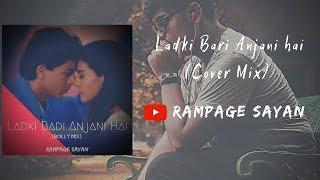 Ladki Badi Anjani Hai (Bolly Mix) Piyush ft. Rampage Sayan | Kuch Kuch Hota Hai | Shahrukh  | Kajol