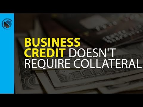 Business Credit Doesn't Require Collateral